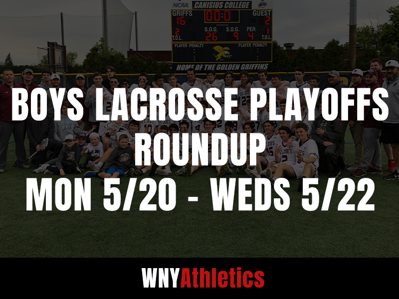 WNY Athletics Boys Lacrosse Playoff Roundup: Monday, May 20th – Wednesday, May 22nd