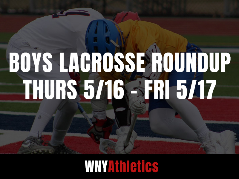 WNY Athletics Boys Lacrosse Roundup: Thursday, May 16th – Friday, May 17th